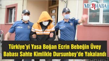 Türkiye'yi Yasa Boğan Ecrin Bebeğin Üvey Babası Sahte Kimlikle Dursunbey'de Yakalandı