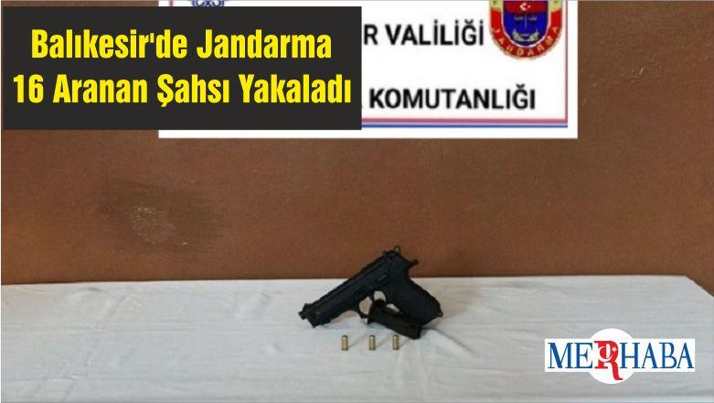 Balıkesir'de Jandarma 16 Aranan Şahsı Yakaladı