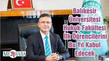 Balıkesir Üniversitesi Hukuk Fakültesi İlk Öğrencilerini Bu Yıl Kabul Edecek