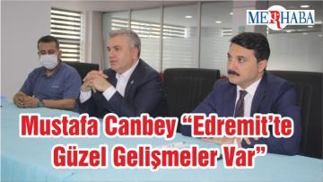 """Mustafa Canbey """"Edremit'te Güzel Gelişmeler Var"""""""