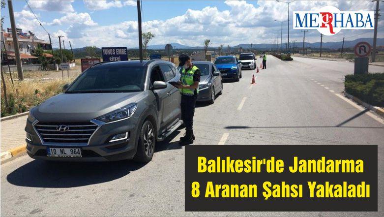 Balıkesir'de Jandarma 8 Aranan Şahsı Yakaladı