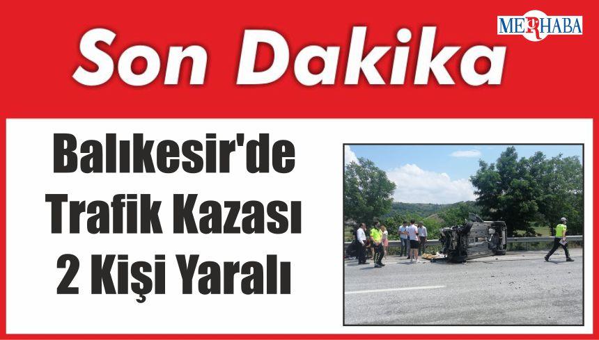Balıkesir'de Trafik Kazası 2 Kişi Yaralı