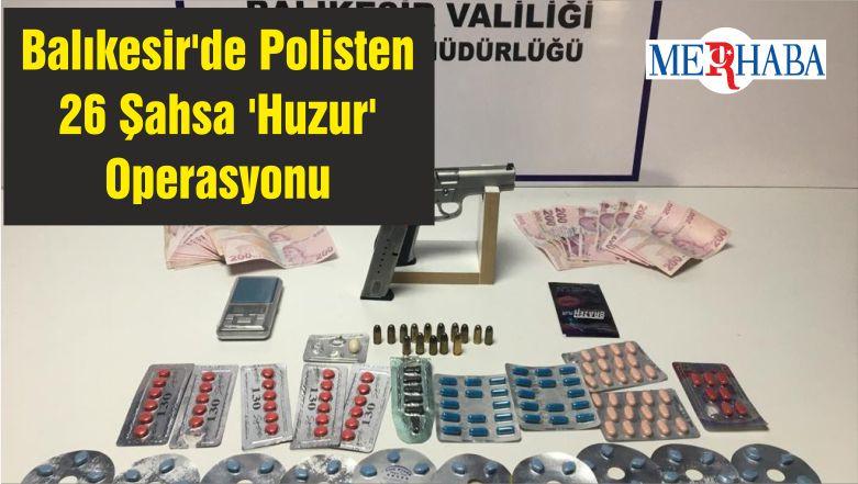 Balıkesir'de Polisten 26 Şahsa 'Huzur' Operasyonu