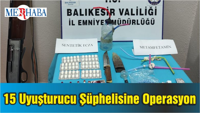 Balıkesir'de 15 Uyuşturucu Şüphelisine Operasyon