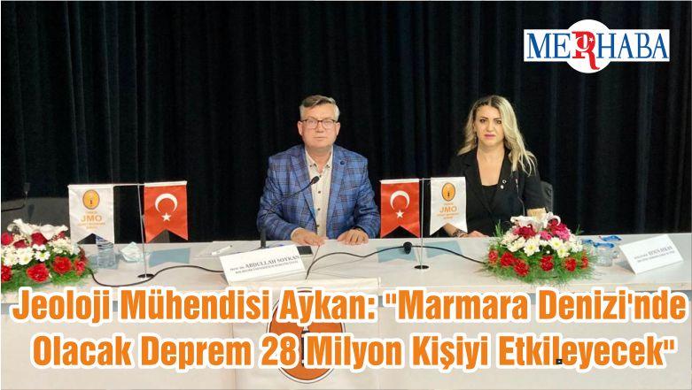 """Jeoloji Mühendisi Aykan: """"Marmara Denizi'nde Olacak Deprem 28 Milyon Kişiyi Etkileyecek"""""""