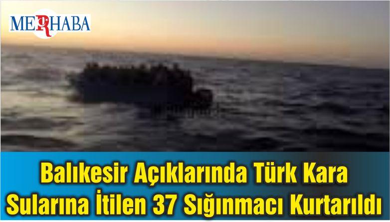 Balıkesir Açıklarında Türk Kara Sularına İtilen 37 Sığınmacı Kurtarıldı