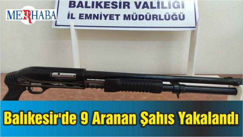 Balıkesir'de 9 Aranan Şahıs Yakalandı