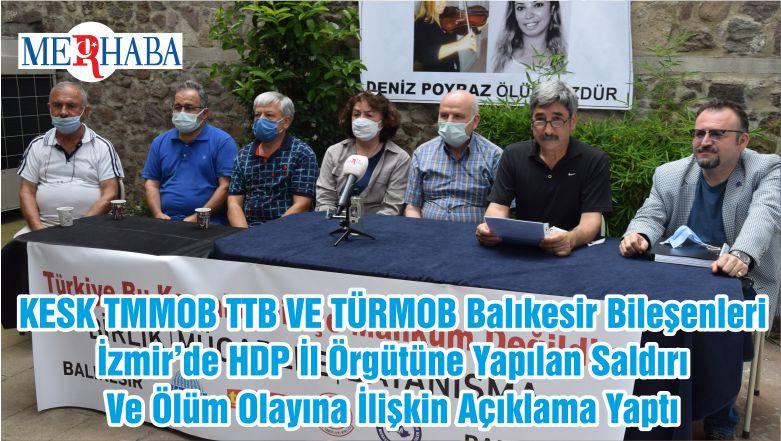 KESK TMMOB TTB VE TÜRMOB Balıkesir Bileşenleri İzmir'de HDP İl Örgütüne Yapılan Saldırı Ve Ölüm Olayına İlişkin Açıklama Yaptı