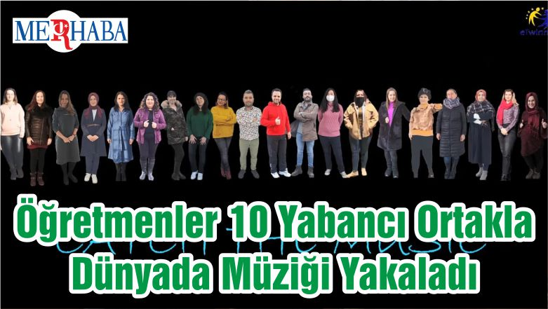 Öğretmenler 10 Yabancı Ortakla Dünyada Müziği Yakaladı