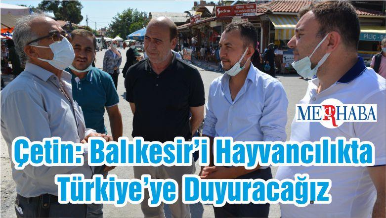 Çetin: Balıkesir'i Hayvancılıkta Türkiye'ye Duyuracağız