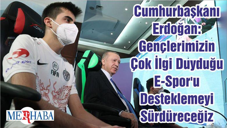 Cumhurbaşkanı Erdoğan: Gençlerimizin Çok İlgi Duyduğu E-Spor'u Desteklemeyi Sürdüreceğiz