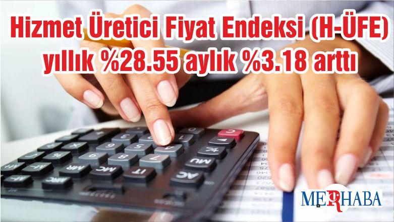 Hizmet Üretici Fiyat Endeksi (H-ÜFE) yıllık %28.55 aylık %3.18 arttı