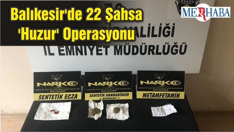 Balıkesir'de 22 Şahsa 'Huzur' Operasyonu