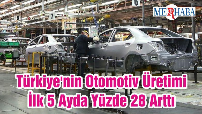 Türkiye'nin Otomotiv Üretimi İlk 5 Ayda Yüzde 28 Arttı