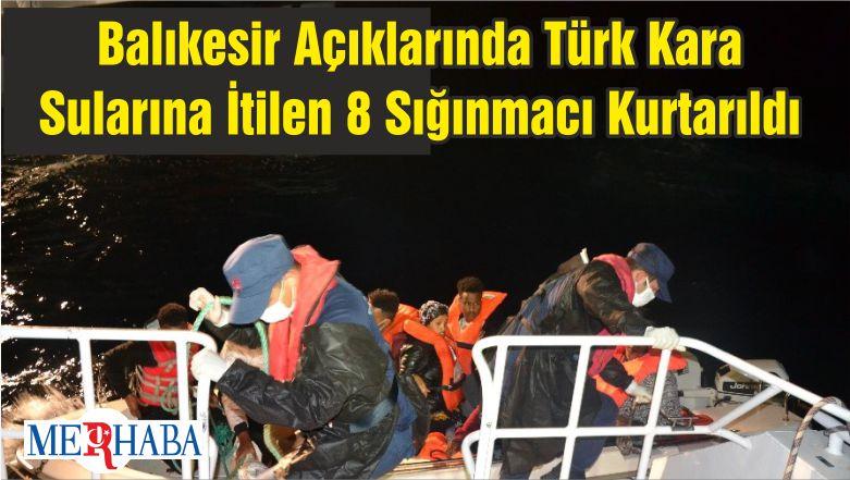 Balıkesir Açıklarında Türk Kara Sularına İtilen 8 Sığınmacı Kurtarıldı