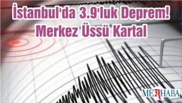 İstanbul'da 3.9'luk Deprem! Merkez Üssü Kartal