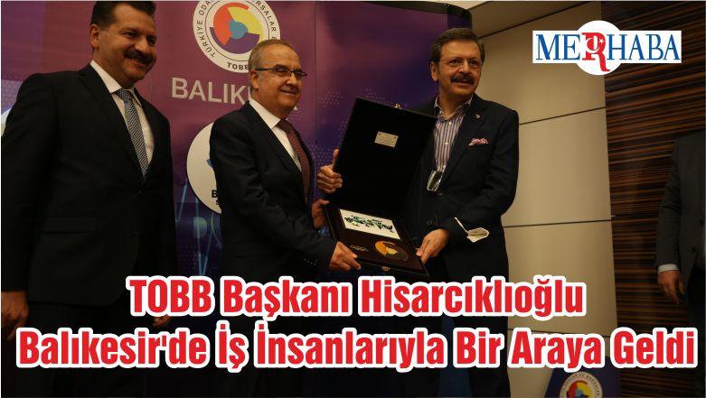TOBB Başkanı Hisarcıklıoğlu Balıkesir'de İş İnsanlarıyla Bir Araya Geldi