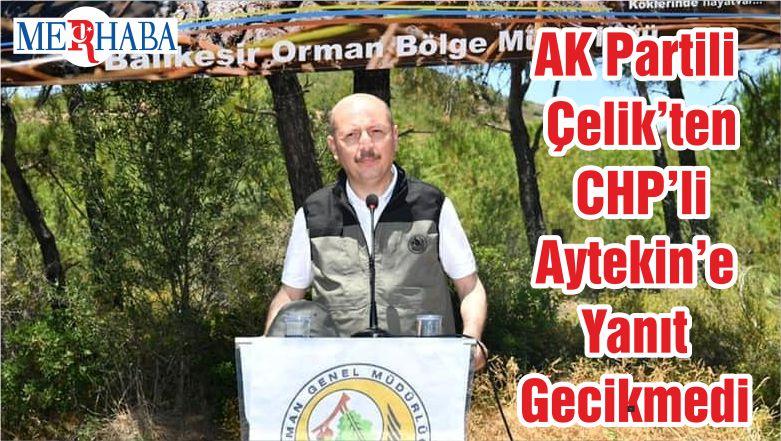 AK Partili Çelik'ten CHP'li Aytekin'e Yanıt Gecikmedi