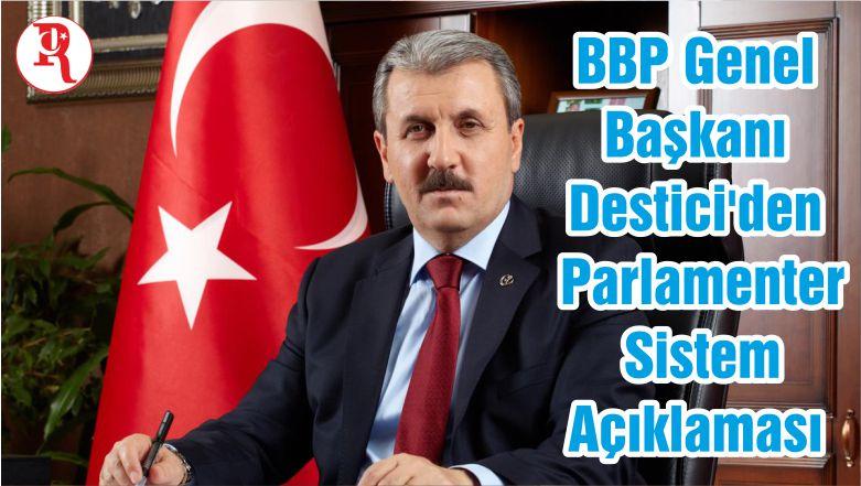 BBP Genel Başkanı Destici'den Parlamenter Sistem Açıklaması