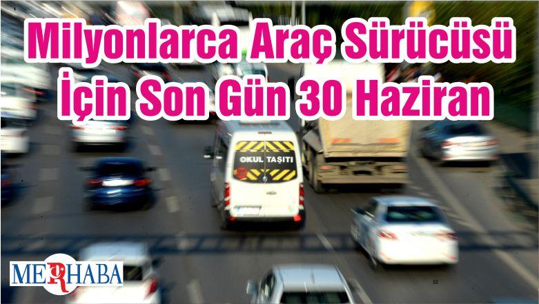 Milyonlarca Araç Sürücüsü İçin Son Gün 30 Haziran