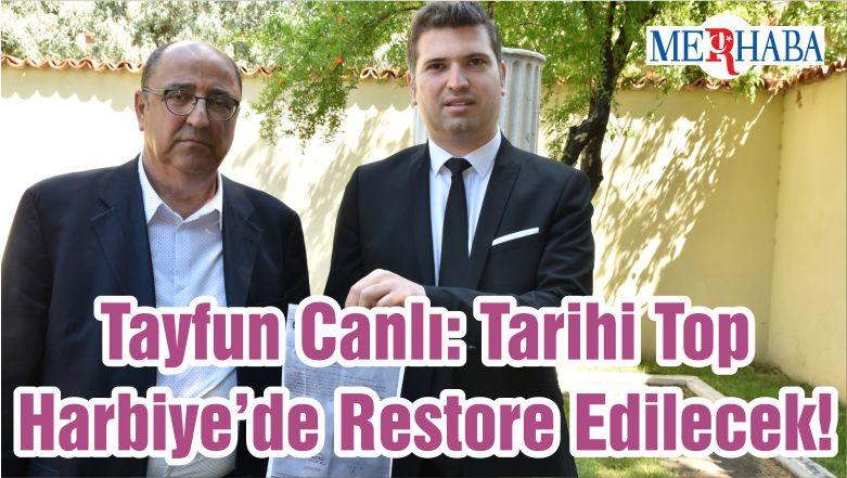 Tayfun Canlı: Tarihi Top Harbiye'de Restore Edilecek!