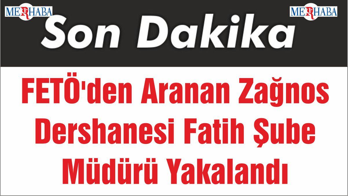 FETÖ'den Aranan Zağnos Dershanesi Fatih Şube Müdürü Yakalandı