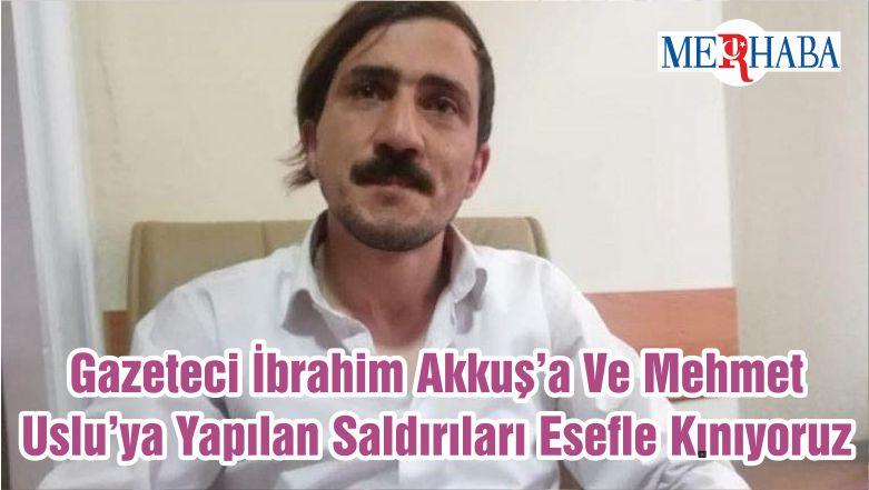 Gazeteci İbrahim Akkuş'a Ve Mehmet Uslu'ya Yapılan Saldırıları Esefle Kınıyoruz
