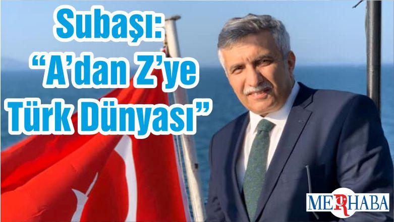 """Subaşı: """"A'dan Z'ye Türk Dünyası"""""""