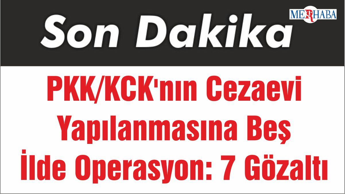 PKK/KCK'nın Cezaevi Yapılanmasına Beş İlde Operasyon: 7 Gözaltı