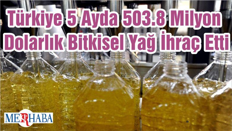 Türkiye 5 Ayda 503.8 Milyon Dolarlık Bitkisel Yağ İhraç Etti