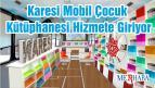 Karesi Mobil Çocuk Kütüphanesi Hizmete Giriyor