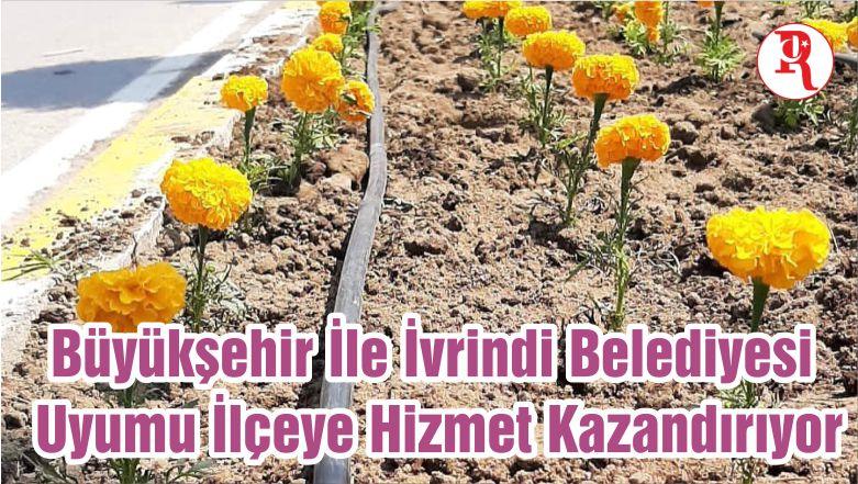 Büyükşehir Belediyesi İle İvrindi Belediyesi Uyumu İlçeye Hizmet Kazandırıyor
