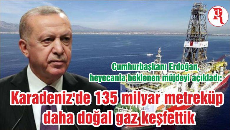 Cumhurbaşkanı Erdoğan, heyecanla beklenen müjdeyi açıkladı: Karadeniz'de 135 milyar metreküp daha doğal gaz keşfettik