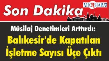 Müsilaj Denetimleri Arttırdı: Balıkesir'de Kapatılan İşletme Sayısı Üçe Çıktı