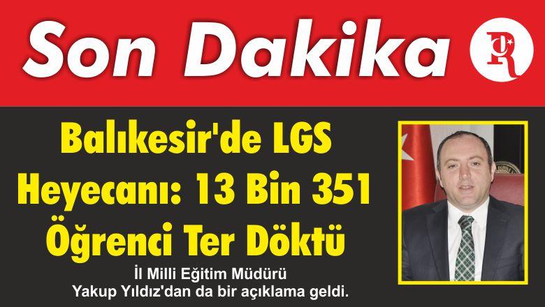 Balıkesir'de LGS Heyecanı: 13 Bin 351 Öğrenci Ter Döktü