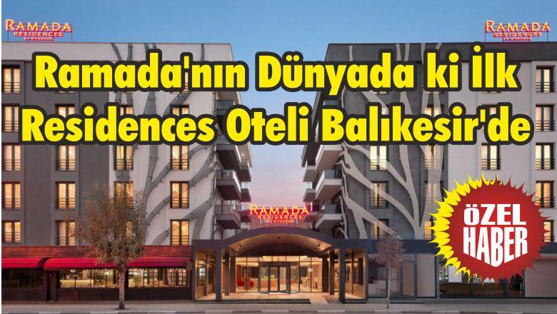 Ramada'nın Dünyada ki İlk Residences Oteli Balıkesir'de