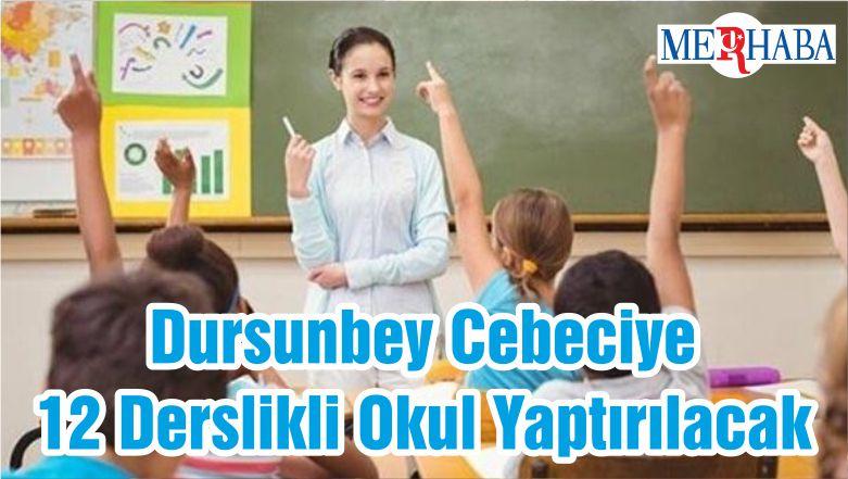 Dursunbey Cebeciye 12 Derslikli Okul Yaptırılacak