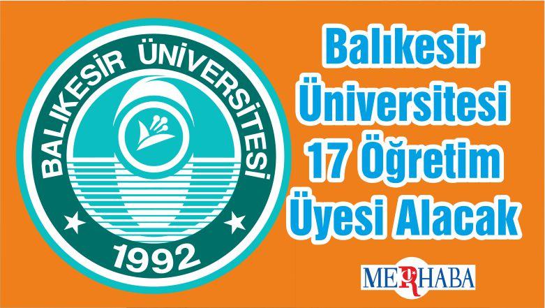 Balıkesir Üniversitesi 17 Öğretim Üyesi Alacak