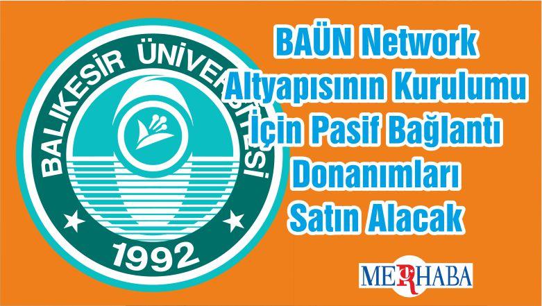 BAÜN Network Altyapısının Kurulumu İçin Pasif Bağlantı Donanımları Satın Alacak