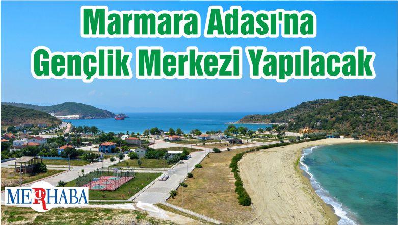 Marmara Adası'na Gençlik Merkezi Yapılacak