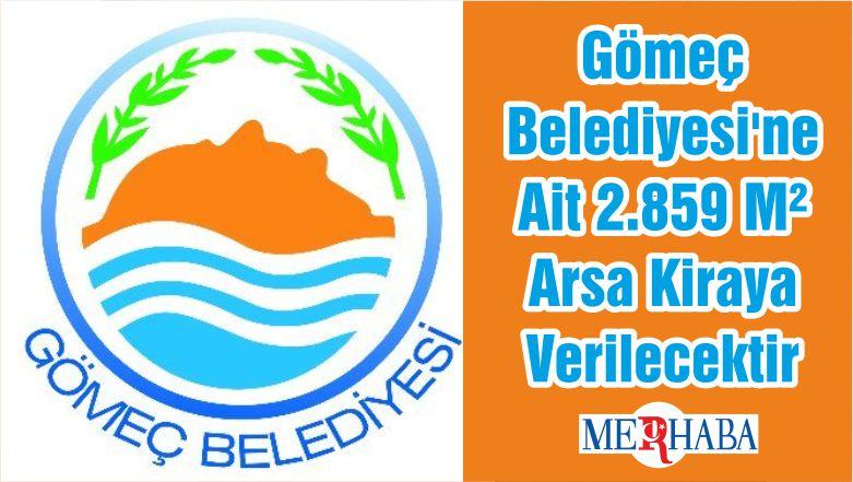 Gömeç Belediyesi'ne Ait 2.859 M² Arsa Kiraya Verilecektir