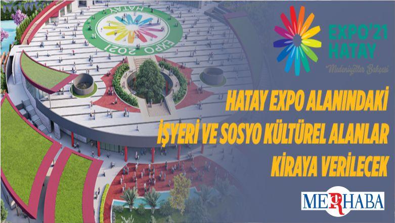 Hatay EXPO Alanındaki İşyeri Ve Sosyo Kültürel Alanlar Kiraya Verilecek