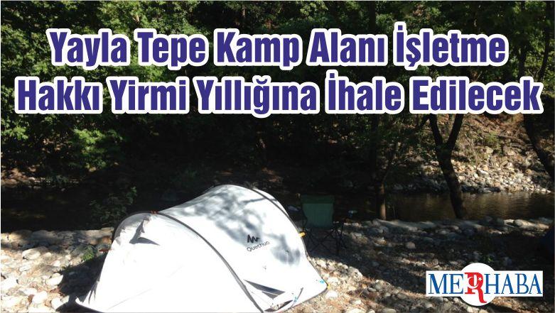 Yayla Tepe Kamp Alanı İşletme Hakkı Yirmi Yıllığına İhale Edilecek