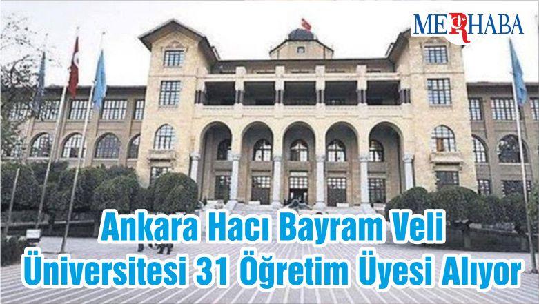 Ankara Hacı Bayram Veli Üniversitesi 31 Öğretim Üyesi Alıyor