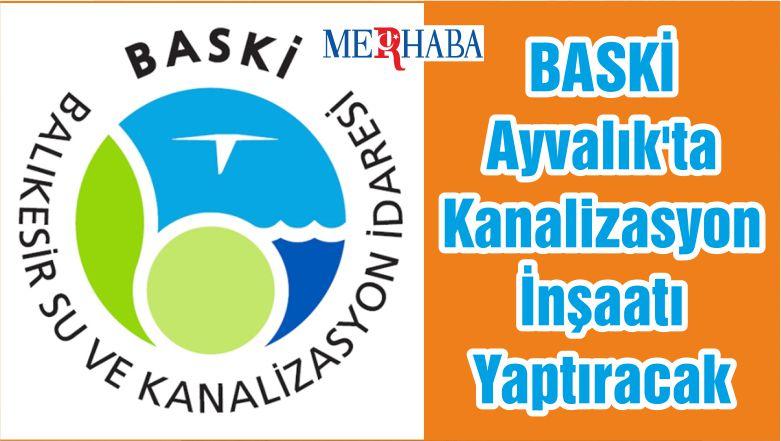 BASKİ Ayvalık'ta Kanalizasyon İnşaatı Yaptıracak