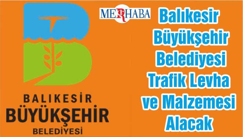 Balıkesir Büyükşehir Belediyesi Trafik Levha ve Malzemesi Alacak