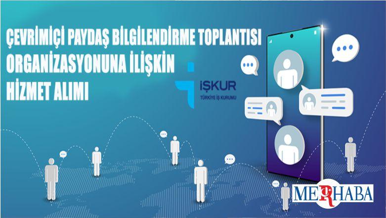 İŞKUR Çevrimiçi Paydaş Bilgilendirme Toplantısı Organizasyonuna İlişkin Hizmet Alımı