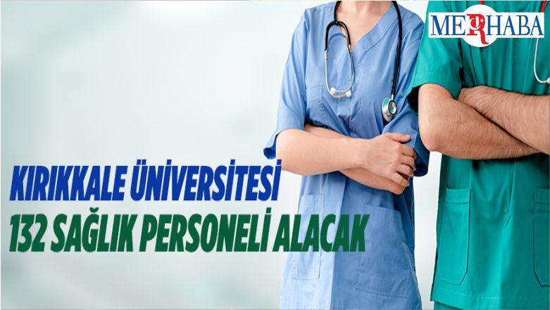 Kırıkkale Üniversitesi 132 Sağlık Personeli İstihdam Edecek