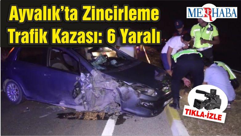 Ayvalık'ta Zincirleme Trafik Kazası: 6 Yaralı