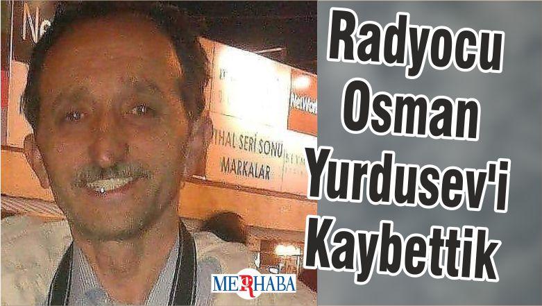 Radyocu Osman Yurdusev'i Kaybettik